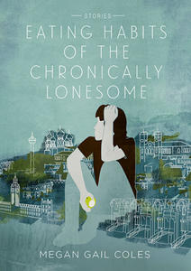 First Fiction Fridays: Eating Habits of the Chronically Lonesome by Megan Gail Coles