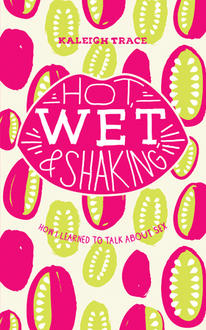 Get to Know Them First: Hot, Wet, and Shaking and Kaleigh Trace