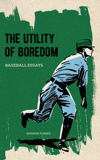 A Baseball Conversation with Ben Nicholson-Smith and Andrew Forbes, author of The Utility of Boredom (ALU blog, April 8/16)