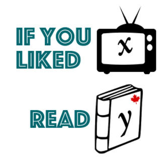 If You Liked x, Read y: TV Edition