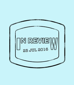 In Review: The Week of July 25th