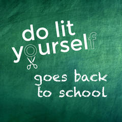 Do-Lit-Yourself: Back-to-School Roundup