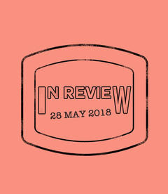 In Review: The Week of May 28th