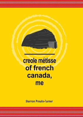 Poetry Cure: creole métisse of french canada, me by Sharron Proulx-Turner