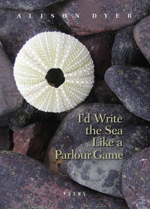 Poetry Cure: I'd Write the Sea Like a Parlour Game by Alison Dyer
