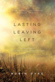 Poetry Cure: Lasting, Leaving, Left by Robin Dyke