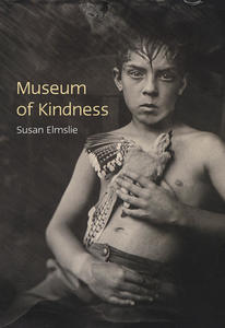 Poetry Cure: Museum of Kindness by Susan Elmslie