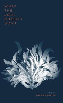 Poetry Cure: What the Soul Doesn't Want by Lorna Crozier