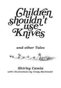 Poetry Grrrowl: Children Shouldn't Use Knives + Shirley Camia