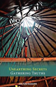 unearthing secrets, gathering truths by jules artita koostachin book cover