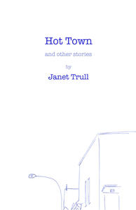 Short Story Month: Janet Trull's Hot Town and Other Stories