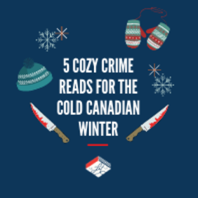 5 Cozy Crime Reads for the Cold Canadian Winter