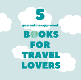 5 Quarantine-Approved Books for When You Miss Travelling