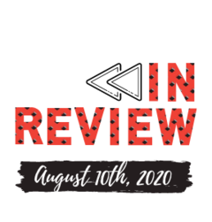 In Review: The Week of August 10th
