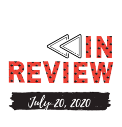 In Review: The Week of July 20th