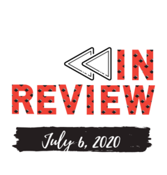 In Review: The Week of July 6th