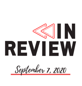 In Review: The Week of September 7th