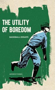 Lost in the Fog: A baseball essay from The Utility of Boredom