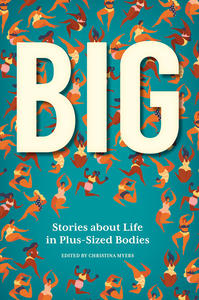 Reflections from the contributors of BIG: Stories about Life in Plus-Sized Bodies