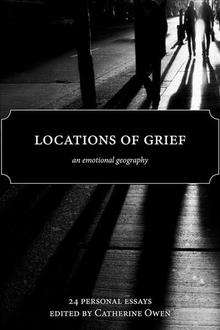 Reflections on grief, place, and mourning from the contributors of Locations of Grief
