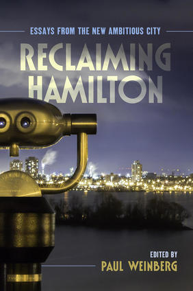 A City on the Rise: Reflections from the contributors of Reclaiming Hamilton