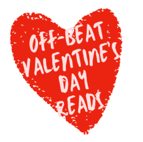 Off-Beat Valentine's Day Reads Guaranteed Not to Bore You With Clichés