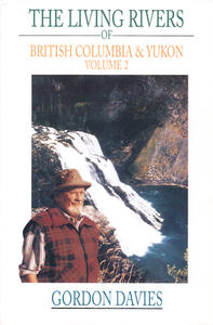Living Rivers of British Columbia and the Yukon, The (Vol 2)