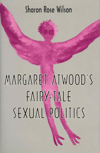 Margaret Atwood`s Fairy-Tale Sexual Politics