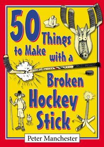 50 Things to Make with a Broken Hockey Stick