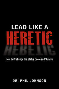 Lead Like a Heretic
