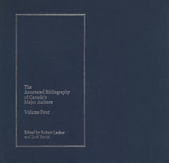 The Annotated Bibliography of Canada`s Major Authors: Volume 4