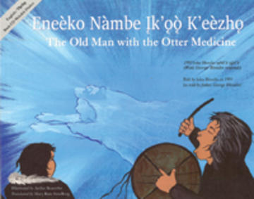 The Old Man with the Otter Medicine / Eneèko Nàmbe Ik'oo K'eèzho